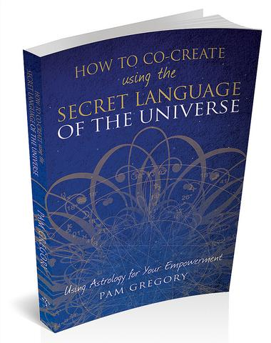 Cover for 'How to Co-Create Using the Secret Language of the Universe: Using Astrology for your Empowerment' by Pam Gregory