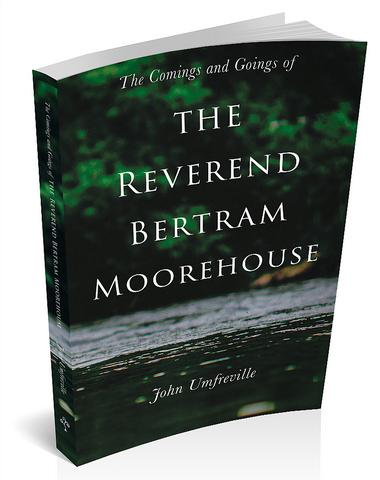 The Comings and Goings of the Reverend Bertram Moorehouse